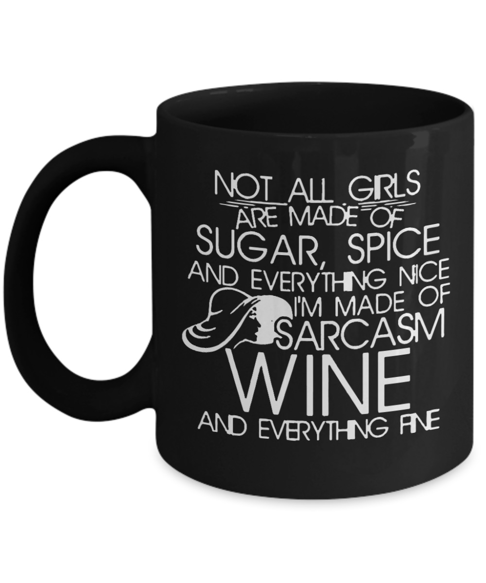 Not all girl are made of sugar, spice and everything nice I'm made of sarcasm wine and everything fine mug