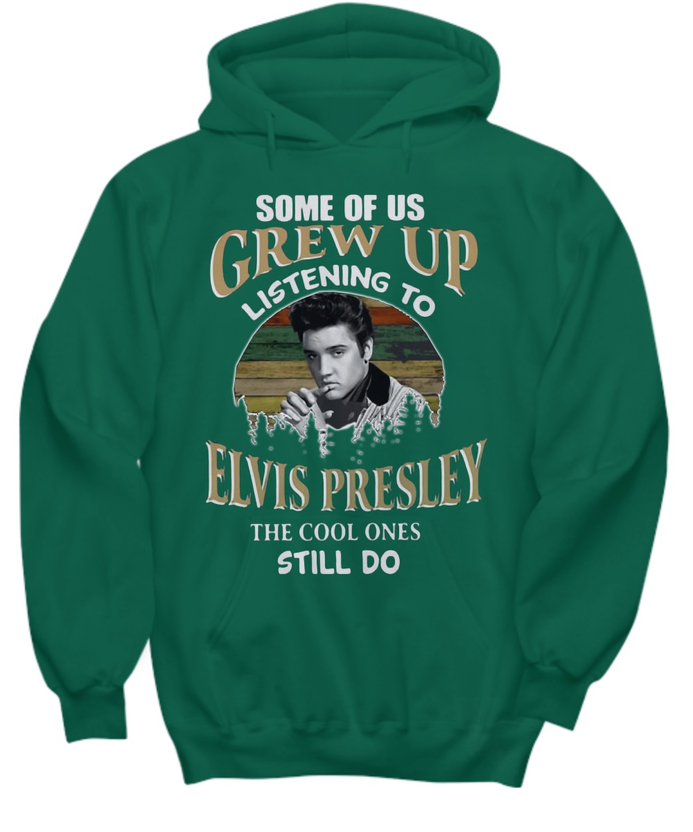 Some of us grew up listening to Elvis Presley the cool one still do hoodie