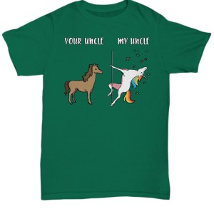 Your Uncle My Uncle Horse Unicorn shirt