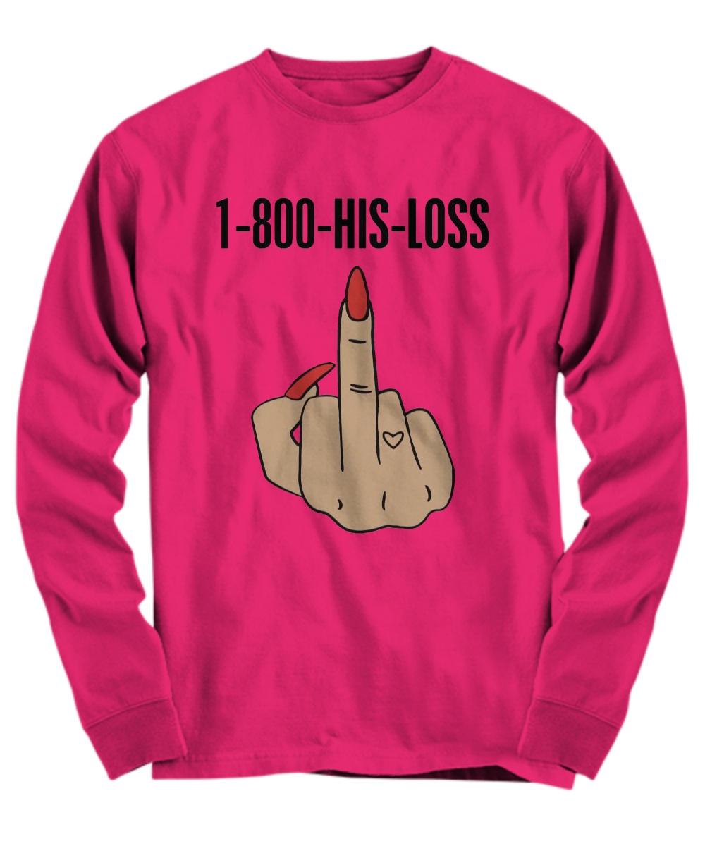 1-800-his-loss shirt long sleeve