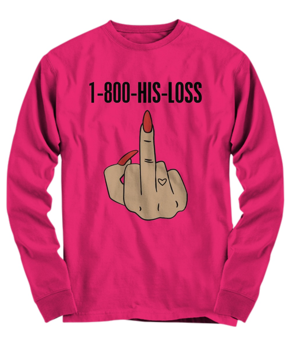 1-800-his-loss shirt long sleeve
