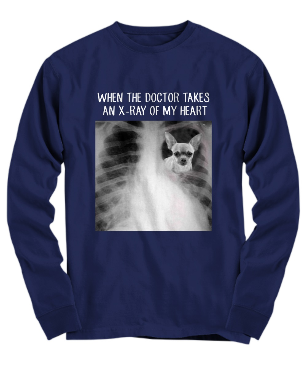 Chihuahua when the doctor takes an x-ray of my heart long sleeve