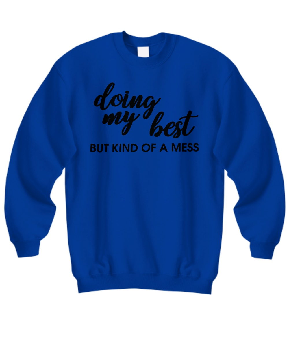 Doing my best but kind of a mess sweatshirt