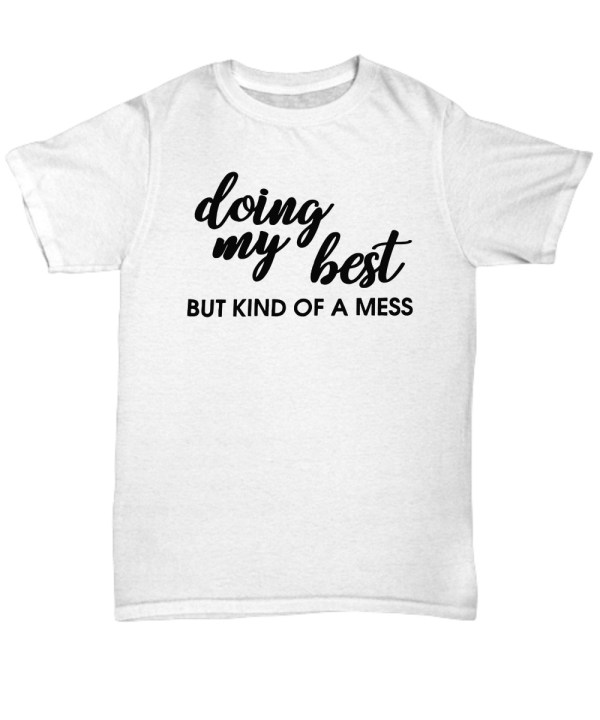 Doing my best but kind of a mess t-shirt