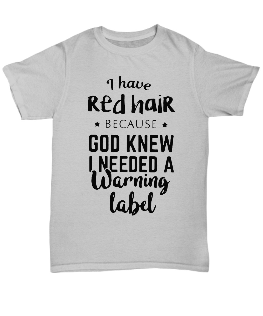 I have red hair because god knew i needed a warning label classic shirt