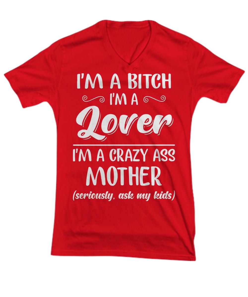 I'm a bitch I'm lover I'm a crazy ass mother v-neck