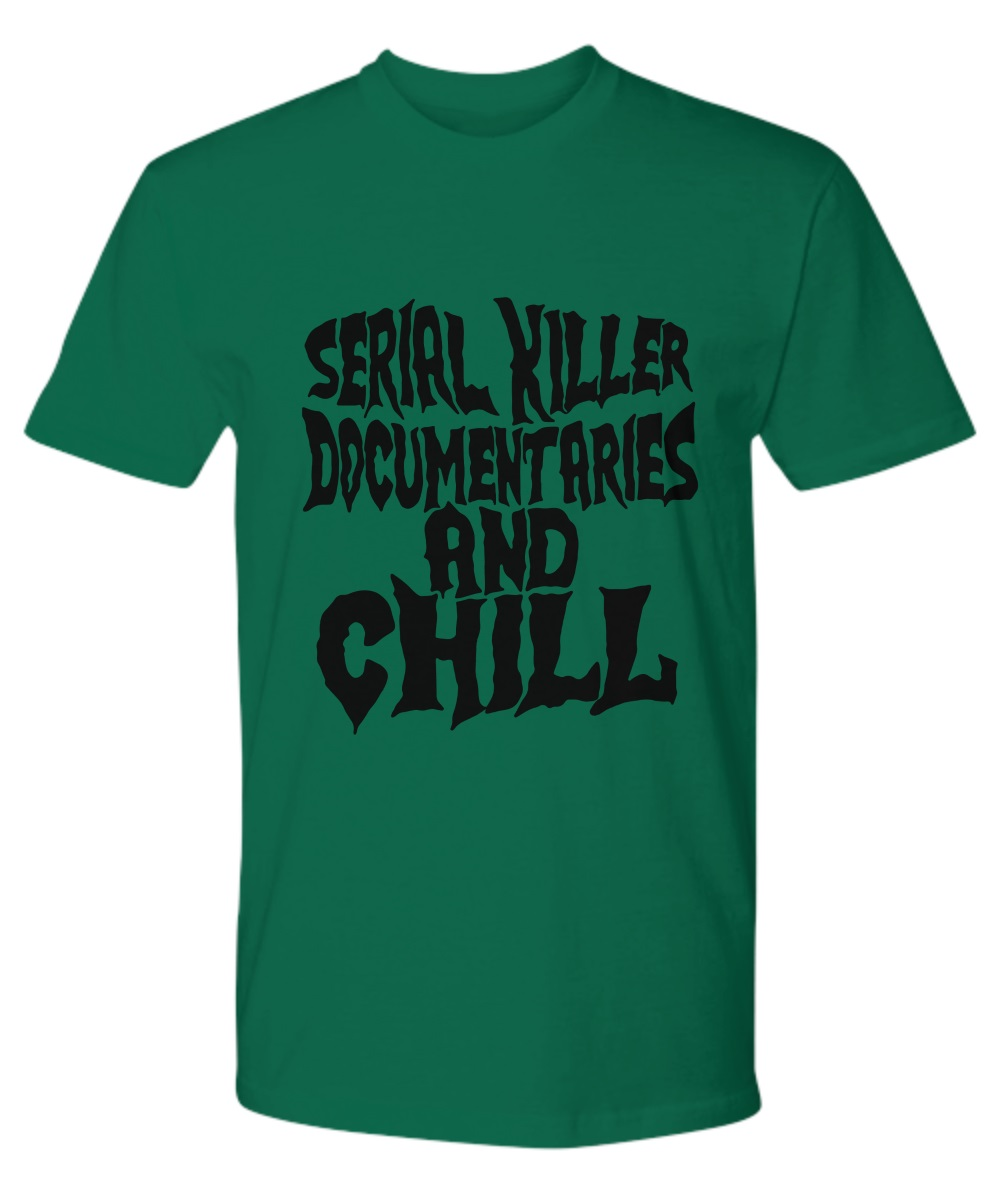 Serial killer documentaries and chill classic shirt