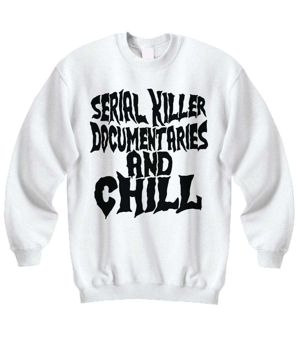 Serial killer documentaries and chill sweatshirt