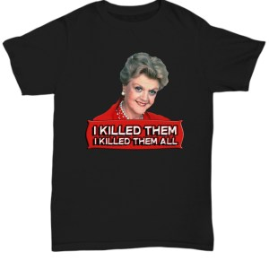 Angela Lansbury I killed them all shirt