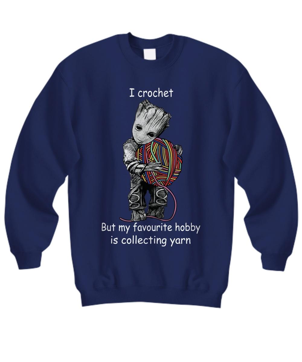 Baby Groot I crochet but my favourite hobby is collecting yarn Sweatshirt