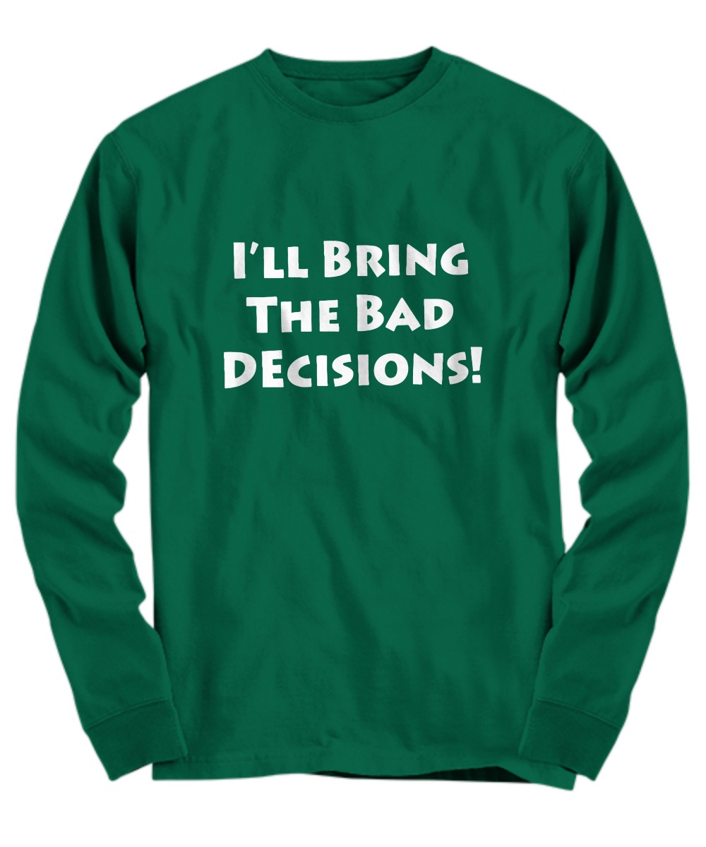 Couple BFF- I'll Bring the Alcohol I'll bring the Bad Decisions Long sleeve 2
