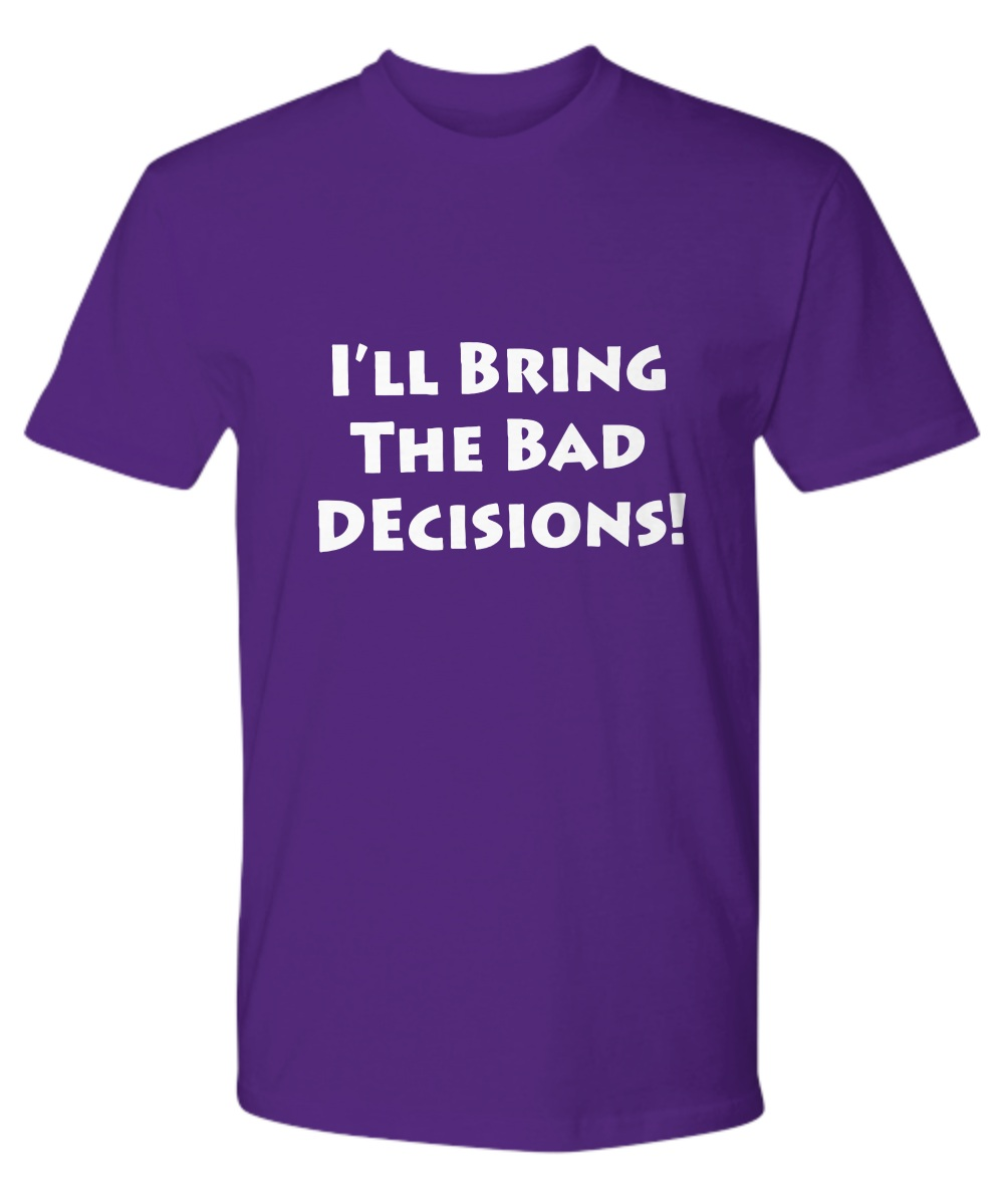 Couple BFF- I'll Bring the Alcohol I'll bring the Bad Decisions Premium tee 2