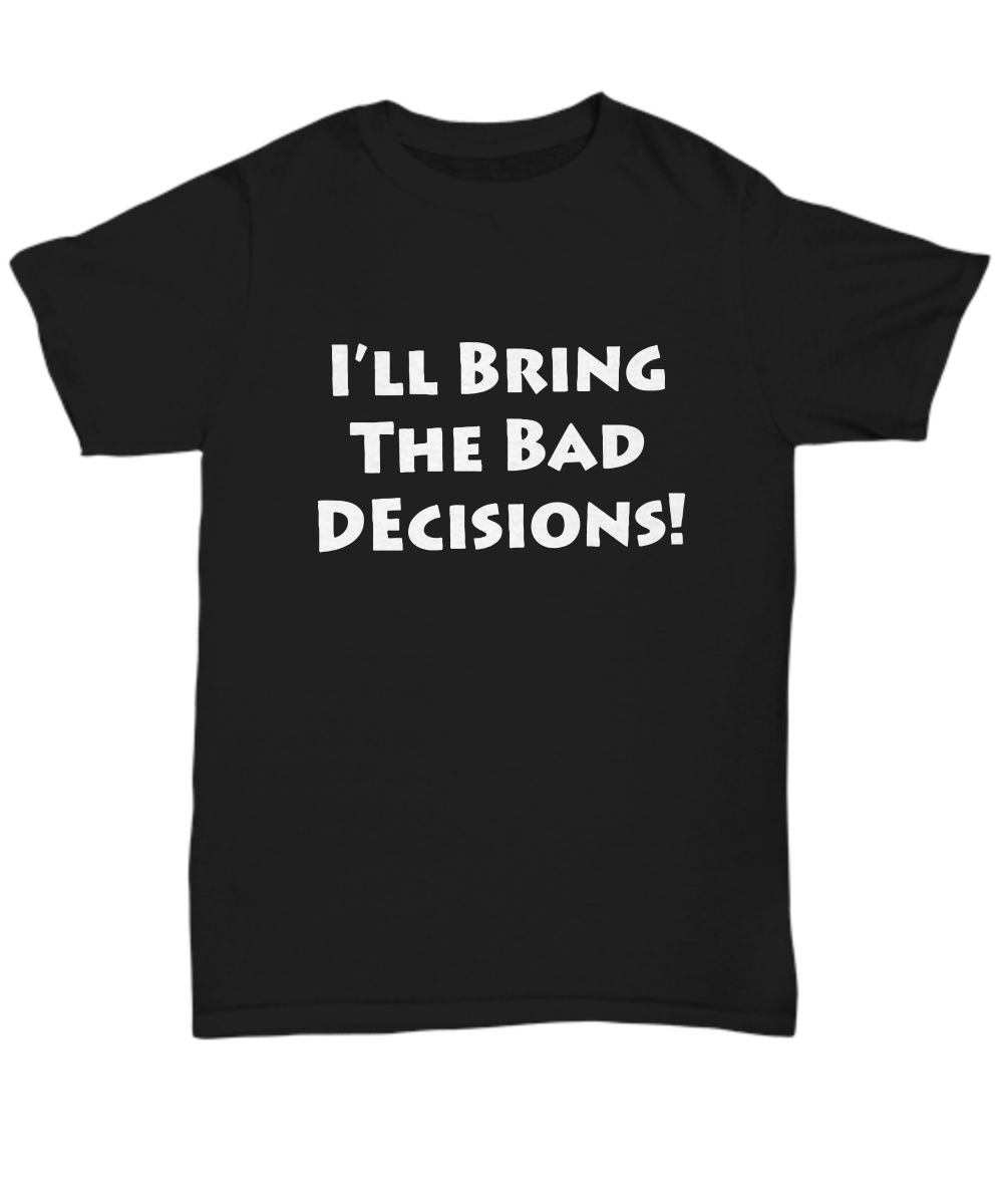 Couple BFF- I'll Bring the Alcohol I'll bring the Bad Decisions shirt 2
