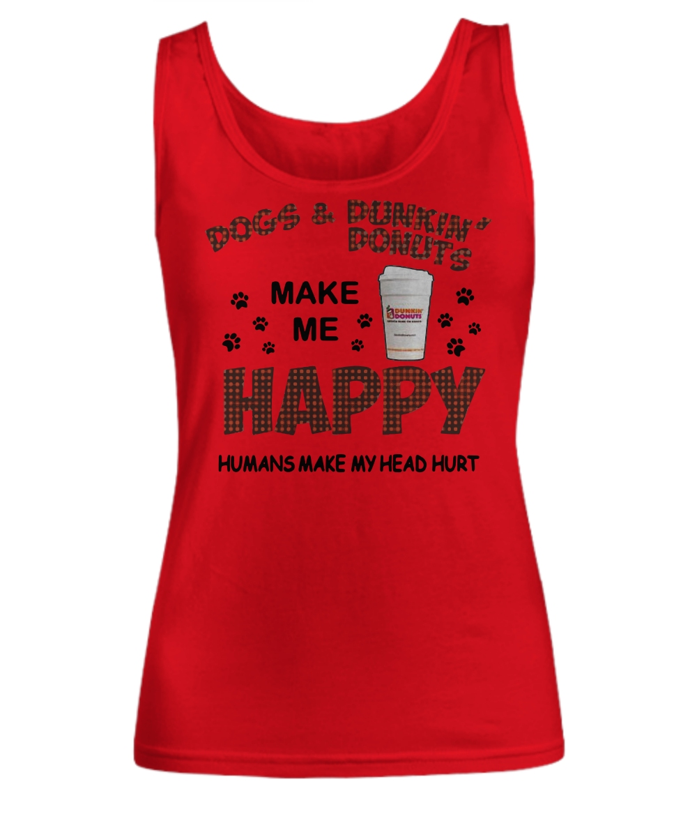 Dogs and Dunkin Donuts make me happy humans make my head Women's Tank Top