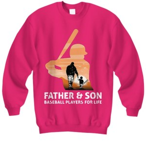 Father and son baseball players for life Sweatshirt