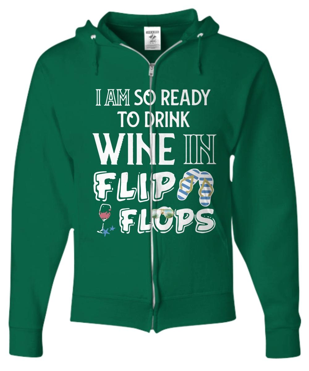 I am so ready to drink wine in flip flops Zip Hoodie