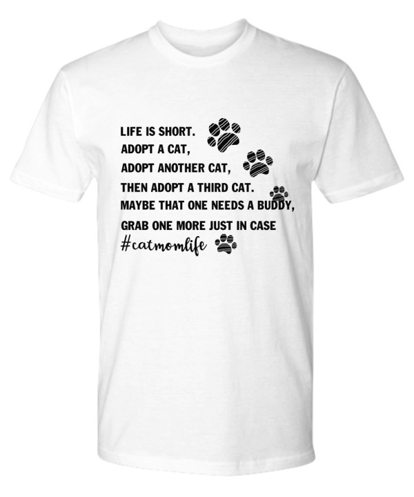 Life is short adopt a cat adopt another cat premium tee