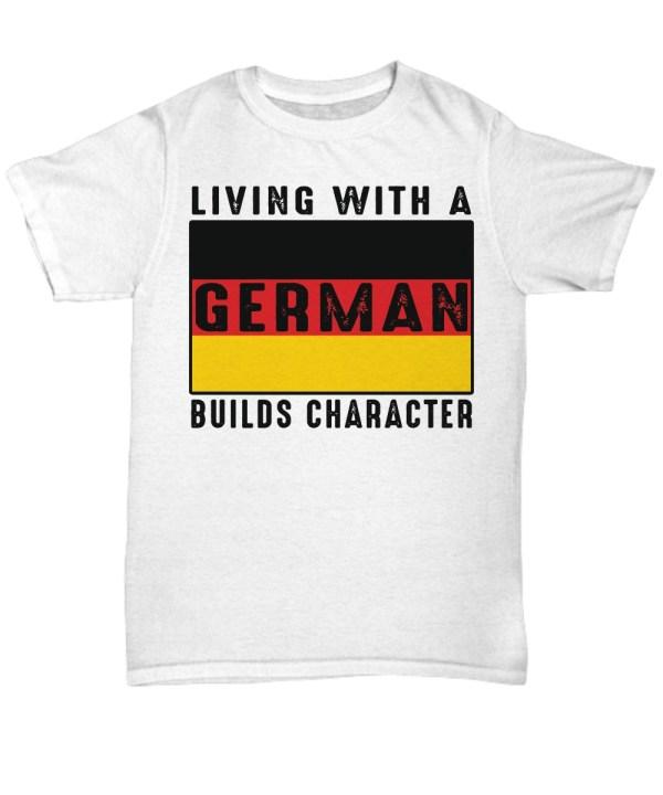 Living with a German builds character mug Shirt