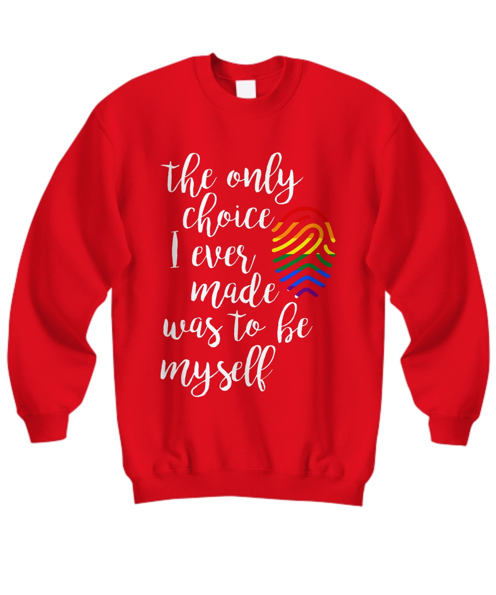 The Only Choice I Ever Made Was To Be Myself Sweatshirt
