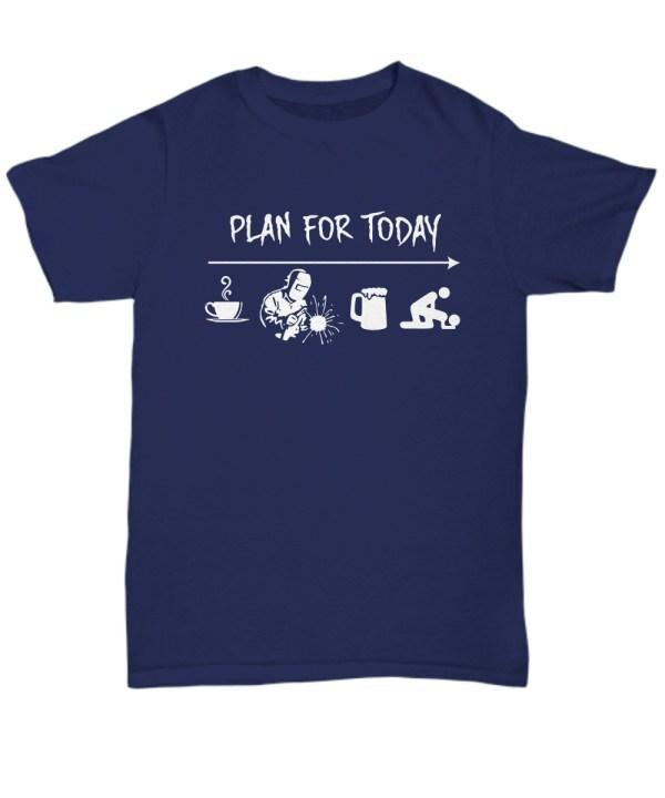 Welder Plan For Today Coffee Welding Beer Sex shirt