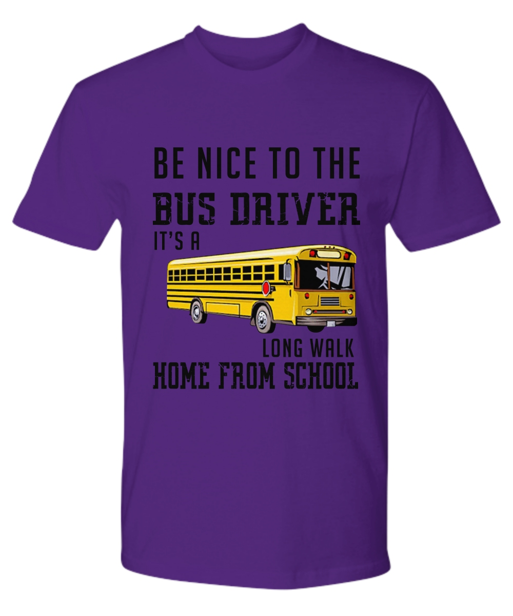 Be nice to the bus driver it's a long walk home from school Premium Tee