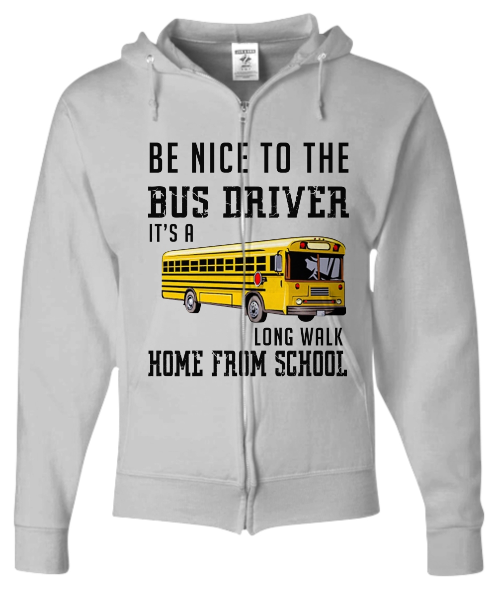 Be nice to the bus driver it's a long walk home from school Zip Hoodie