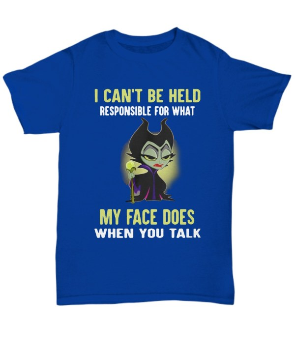 Maleficent I can't be held responsible for what my face does when you talk shirt