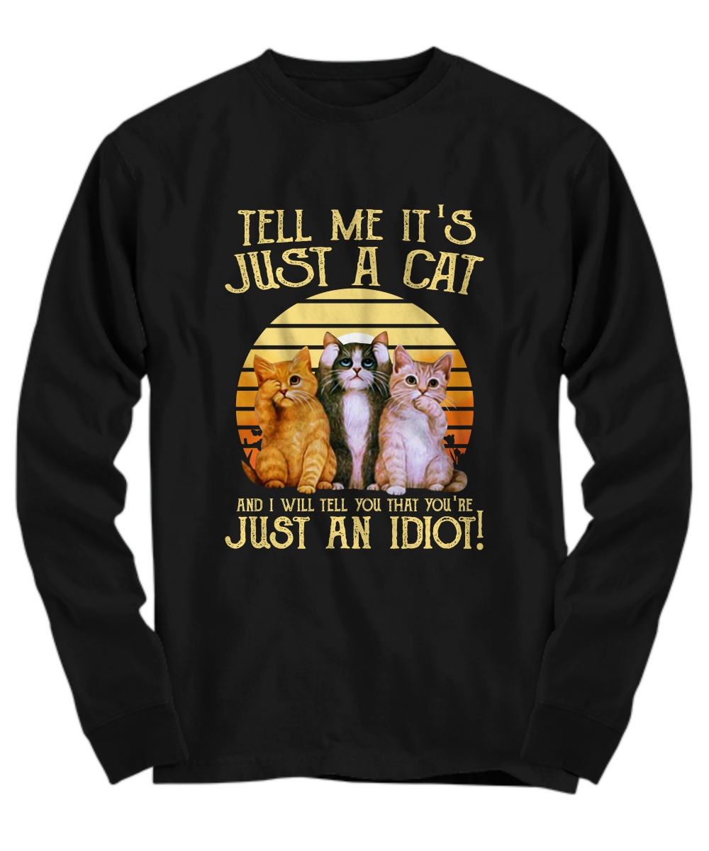 Vintage tell me it's just a cat and I will tell you that you're just an idiot Long Sleeve Tee