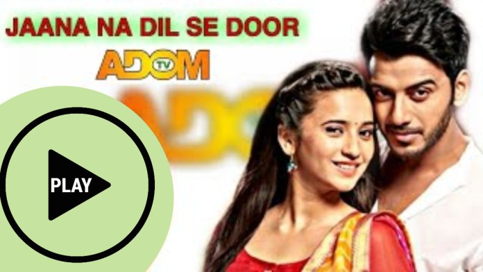 Jaana Na Dil Se Door On Adom Tv: 19th July 2021