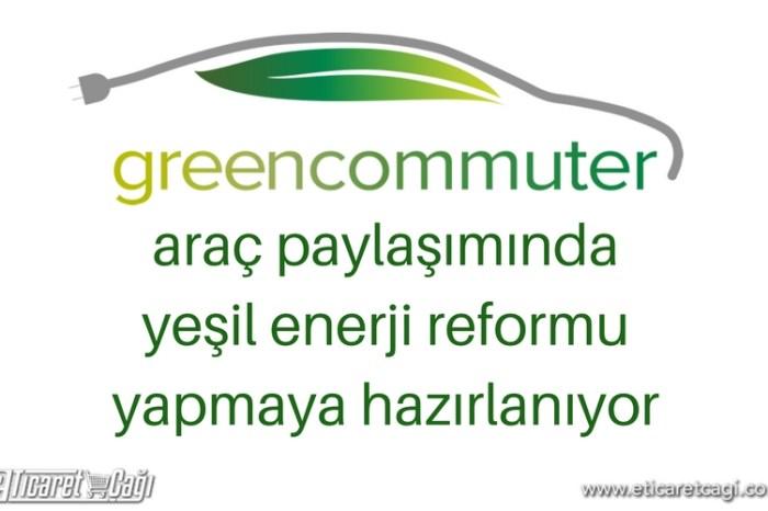 Green Commuter, araç paylaşımında yeşil enerji reformu yapmaya hazırlanıyor