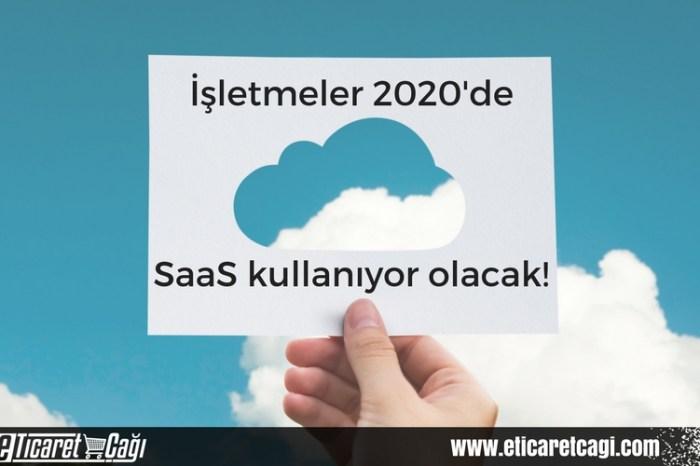İşletmeler 2020'de SaaS kullanıyor olacak!