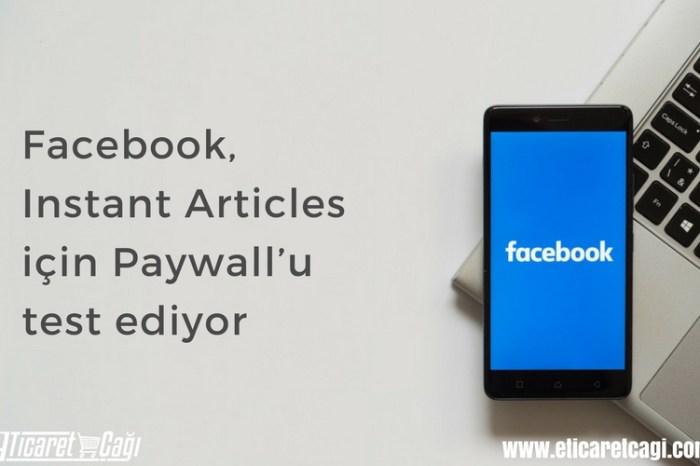 Facebook, Instant Articles için Paywall'u test ediyor