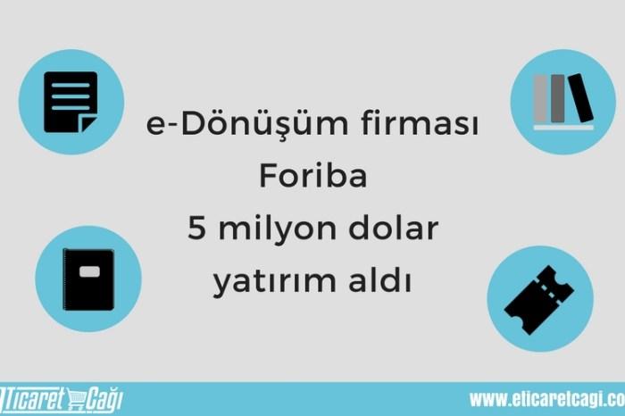 e-Dönüşüm firması Foriba 5 milyon dolar yatırım aldı