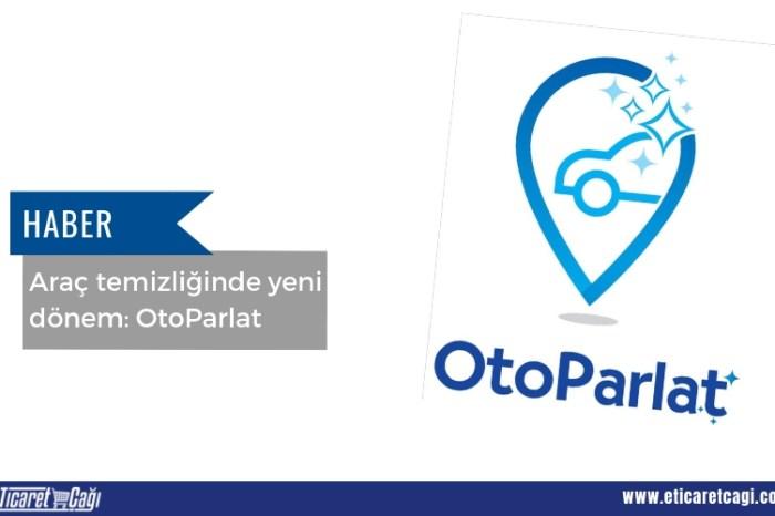 Araç temizliğinde yeni dönem: OtoParlat