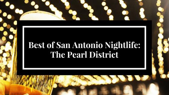 Best of San Antonio Nightlife- The Pearl District