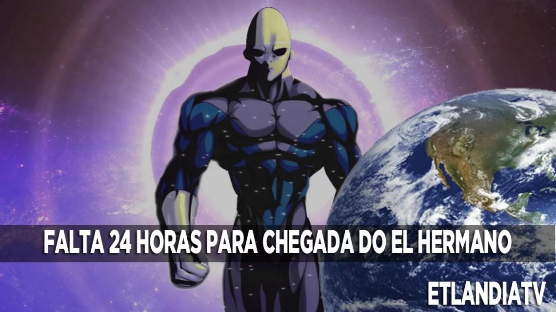 RESTAM 24 HORAS PARA CHEGADA DE EL HERMANO NA TERRA