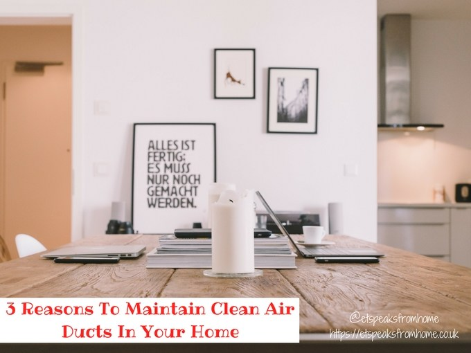 3 Reasons To Maintain Clean Air Ducts In Your Home