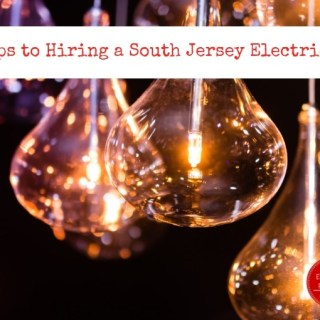 3 Tips to Hiring a South Jersey Electrician