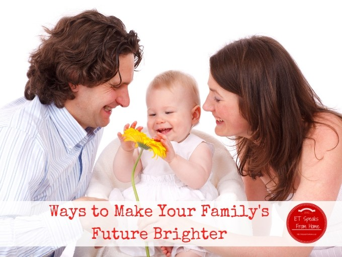 Ways to Make Your Family's Future Brighter