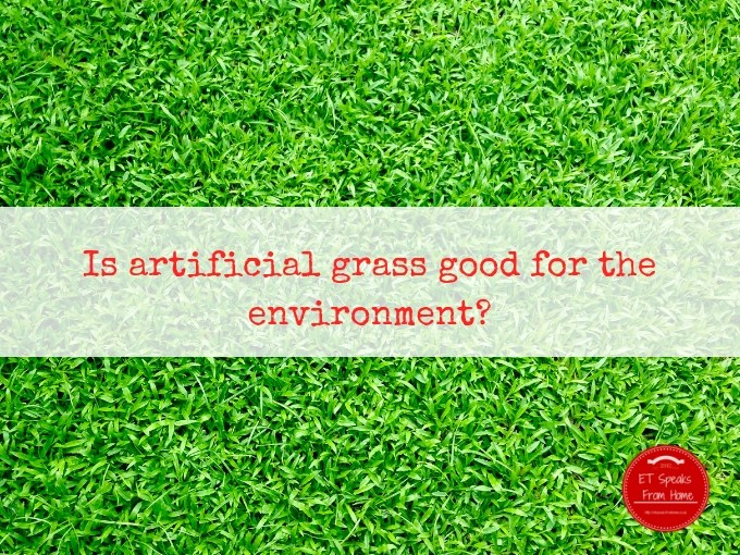 Is artificial grass good for the environment