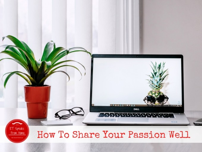 How To Share Your Passion Well