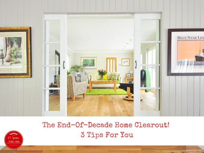 The End-Of-Decade Home Clearout! 3 Tips For You