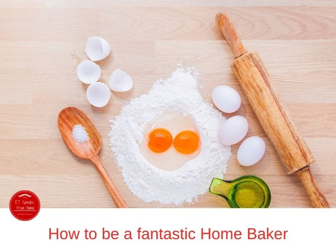 How to be a fantastic Home Baker