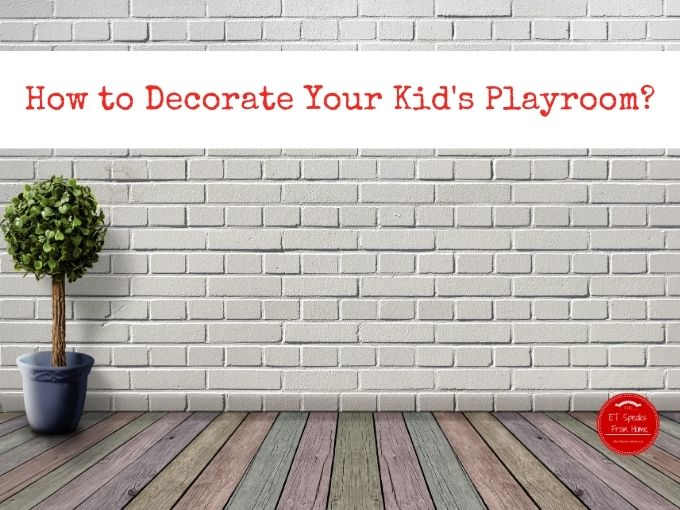 How to Decorate Your Kid's Playroom