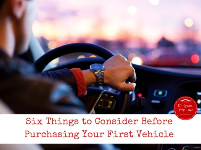 Six Things to Consider Before Purchasing Your First Vehicle