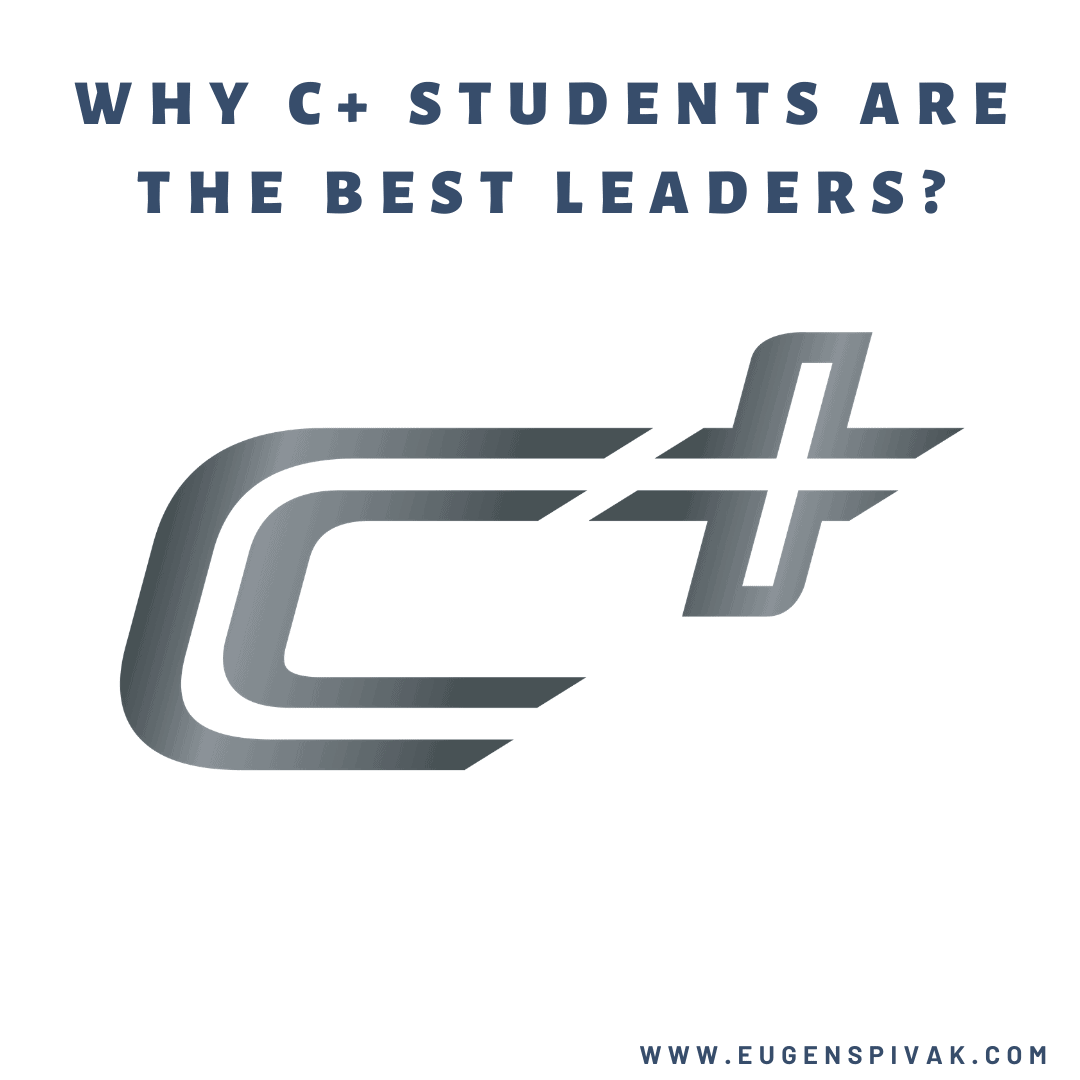 Why C+ Students are the Best Leaders