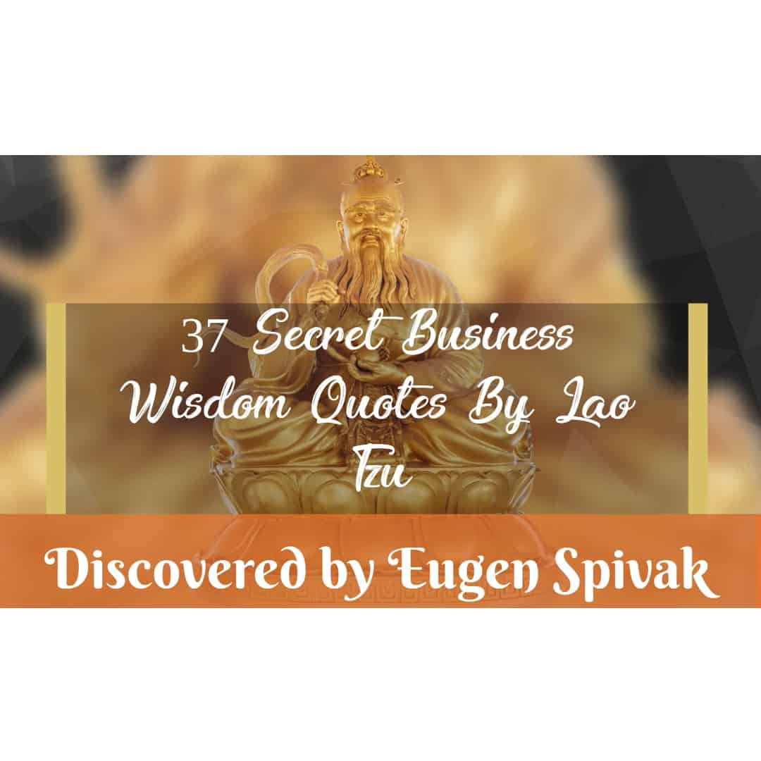 37 Secret Business Wisdom Quotes Of Lao Tzu