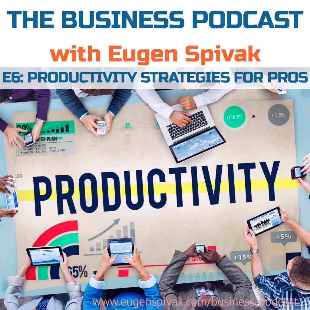 The Business Podcast with Eugen Spivak - Productivity Strategies for PROs