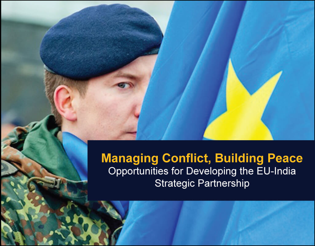 Managing Conflict, Building Peace - Opportunities for Developing the EU-India Strategic Partnership - EU India Twinning Think Tanks Initiative