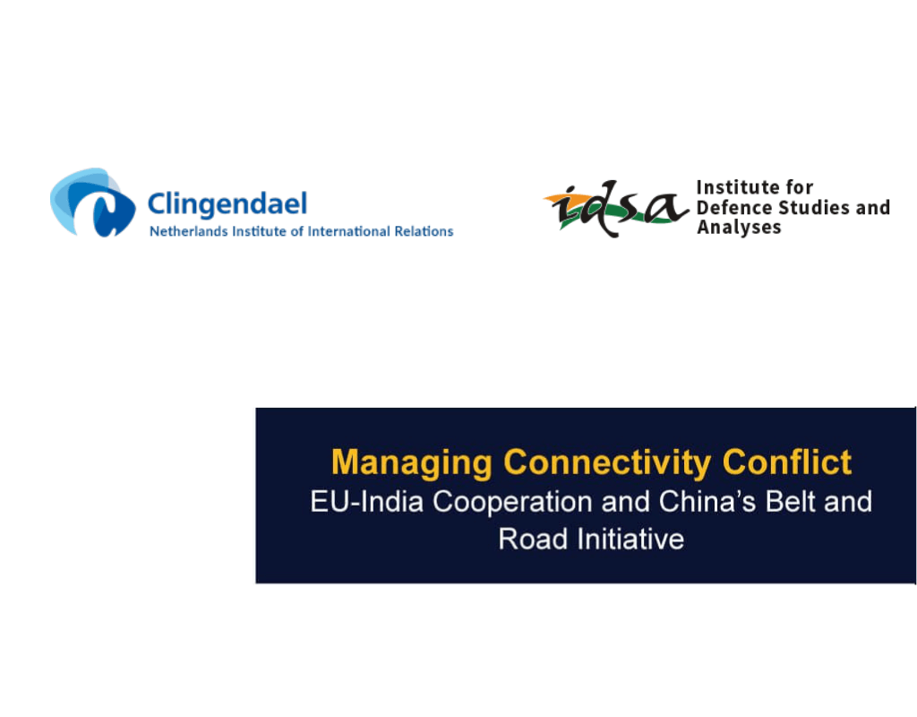 Managing-connectivity-conflict-EU-India-cooperation-and-Chunas-belt-and-road-initiative-Clingendael and IDSA